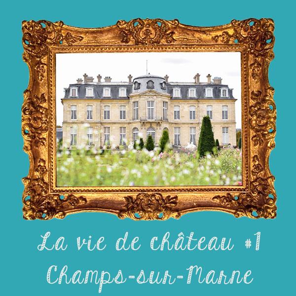 La vie de château #1 : Le Château de Champs-sur-Marne 🏰