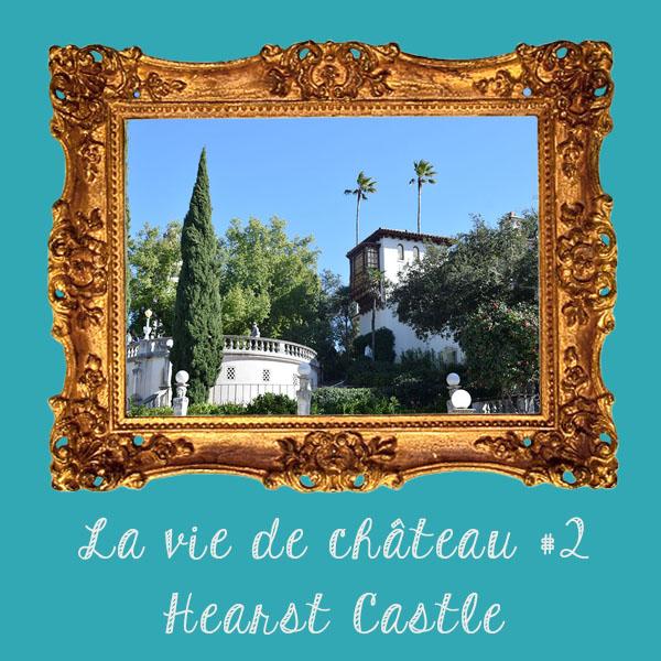 La vie de château #2 : Hearst Castle à San Simeon, Californie🏰