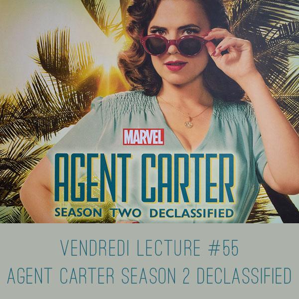 Vendredi Lecture #55 – Agent Carter: Season TwoDeclassified