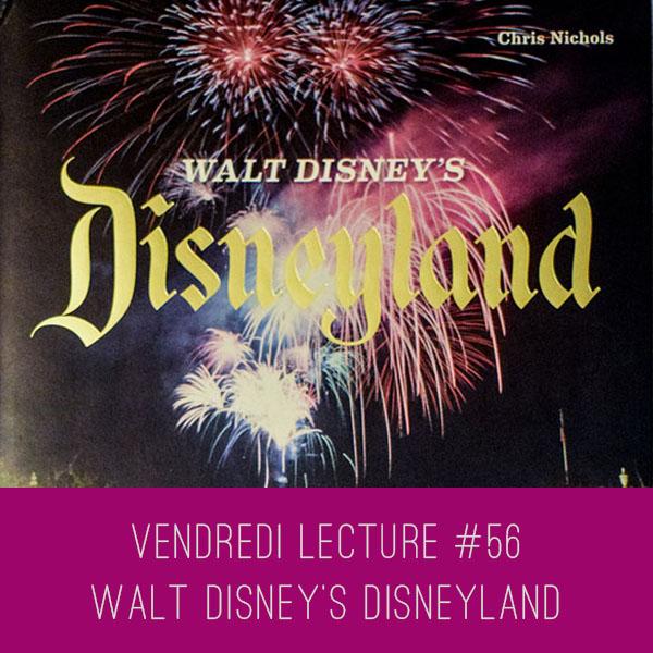Vendredi Lecture #56 – Walt Disney's Disneyland de ChrisNichols