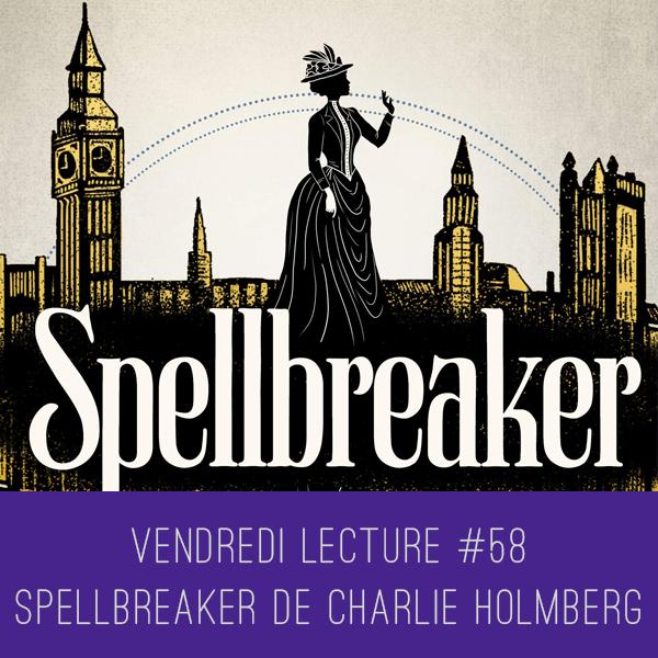 Vendredi Lecture #58 – Spellbreaker de CharlieHolmberg