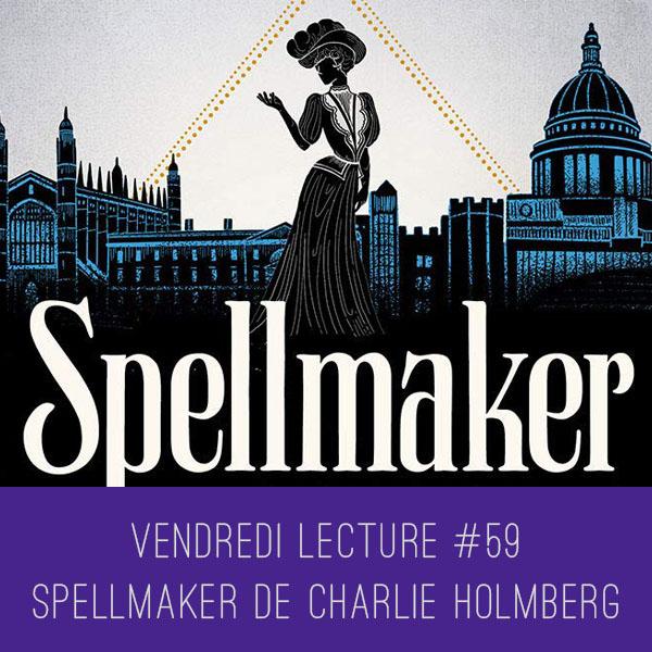 Vendredi Lecture #59 – Spellmaker de CharlieHolmberg