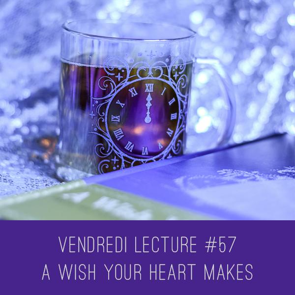 Vendredi Lecture #57 – A Wish Your Heart Makes de CharlesSolomon