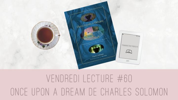 Vendredi Lecture #60 – Once Upon a Dream de CharlesSolomon