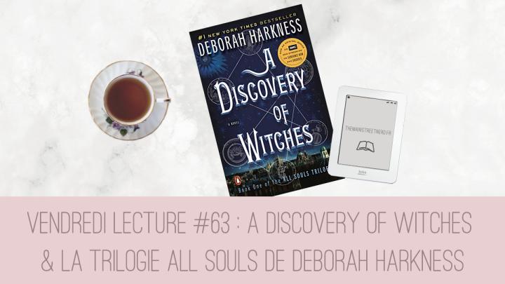 Vendredi Lecture #63 – A Discovery of Witches et la trilogie All Souls de DeborahHarkness