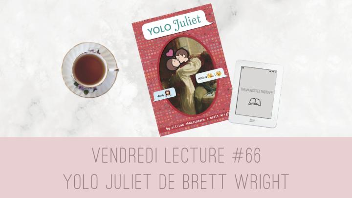 Vendredi Lecture #66 – YOLO Juliet de BrettWright