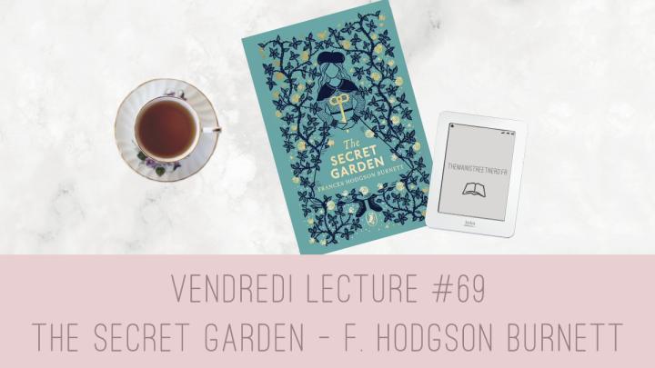 Vendredi Lecture #69 – The Secret Garden  de FrancesHodgson-Burnett
