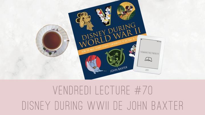 Vendredi Lecture #70 – Disney During WWII de JohnBaxter