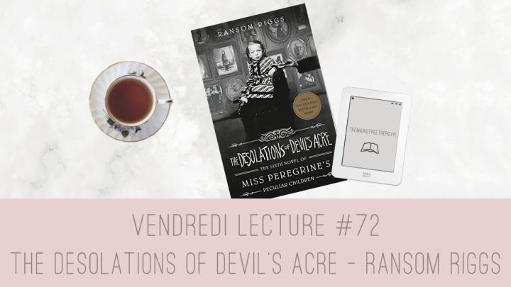 Vendredi Lecture #72 – The Desolations of Devil's Acre de RansomRiggs