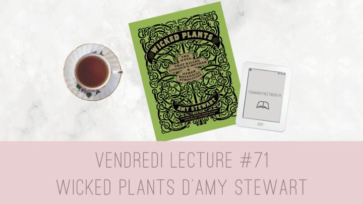 Vendredi Lecture #71 – Wicked Plants de AmyStewart