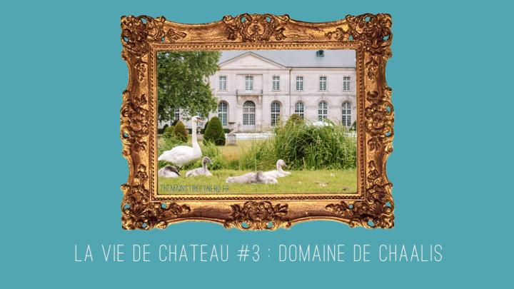 La vie de château #3 : Domaine de Chaalis dans l'Oise (60)🏰