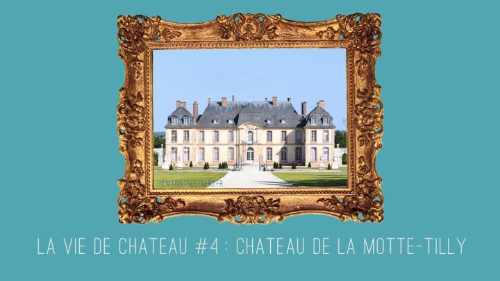 La vie de château #4 : Château de la Motte-Tilly (10)🏰