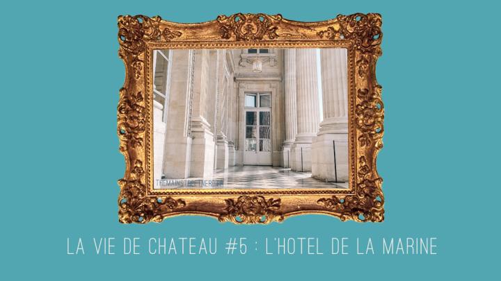 La vie de château #5 : L'Hôtel de la Marine (75)🏰
