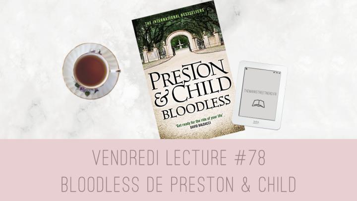 Vendredi Lecture #78 – Bloodless de Preston &Child
