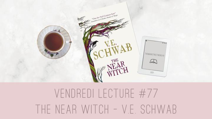 Vendredi Lecture #77 – The Near Witch de V. E.Schwab